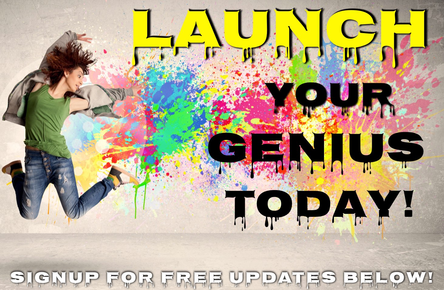 LAUNCH YOUR GENIUS TODAY
