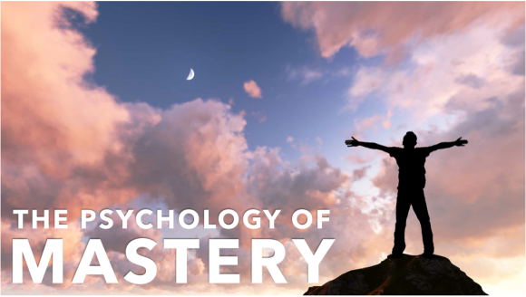 PSYCHOLOGY OF MASTERY