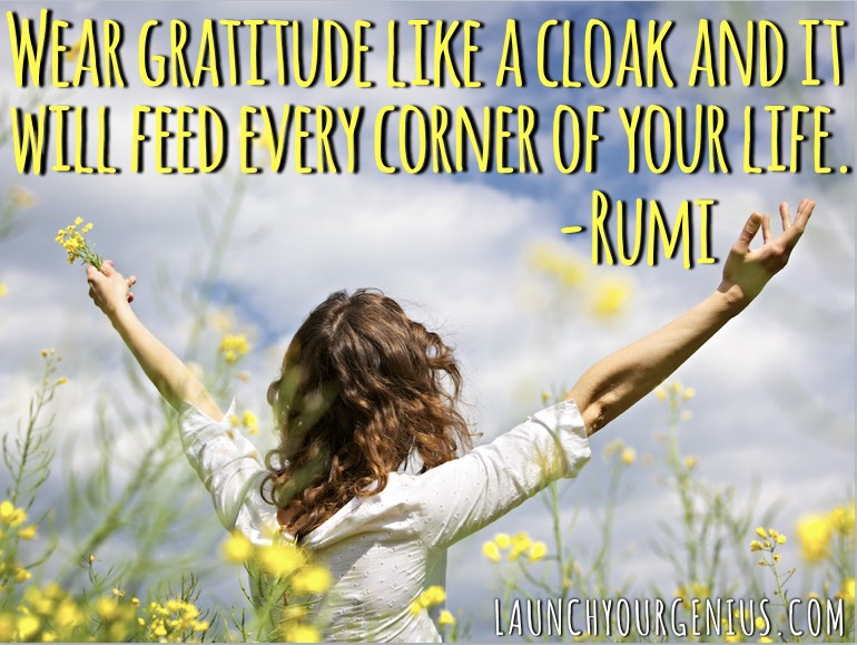 Wear gratitude like a cloak and it will feed every corner of your life