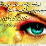 The eye sees only what the mind is prepared to comprehend