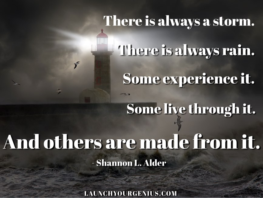 There is always a storm. Some Are made from it
